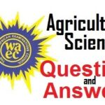 WAEC 2020 Agricultural Science Questions and Answers Expo/Runs (Obj/Theory) – Check Here
