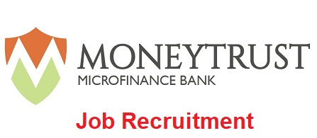 MoneyTrust Microfinance Bank is Recruiting for Teller and Customer Care Officer - Apply Now