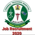 Federal Teaching Hospital, Ido-Ekiti Massive Job Recruitment 2020 – Apply Now